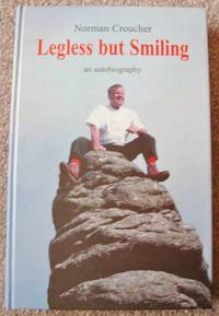 Legless but Smiling. an autobiography. (Signed Copy)