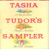 TASHA TUDOR'S SAMPLER; A TALE FOR EASTER, PUMPKIN MOONSHINE, THE DOLLS' CHRISTMAS