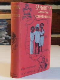 """image of SAMANTHA AMONG THE COLORED FOLKS: """"My Ideas on the Race Problem"""". By Josiah Allen's Wife (Marietta Holley). Illustrated by E.W. Kemble."""