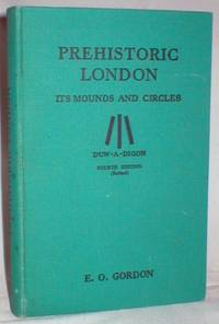 Prehistoric London; Its Mounds and Circles
