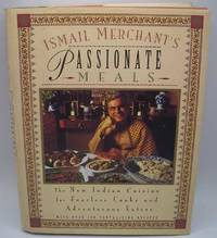 image of Ismail Merchant's Passionate Meals: The New Indian Cuisine for Fearless Cooks and Adventurous Eaters