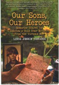 OUR SONS, OUR HEROES Memories Shared by America's Gold Star Mothers from  the Vietnam War by  Linda Jenkin Costanzo - Paperback - Signed - 2013 - from The Avocado Pit (SKU: 67222)