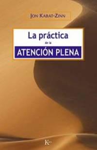 La practica de la atencion plena (Spanish Edition) by Jon Kabat-Zinn - Paperback - 2013-05-05 - from Books Express and Biblio.com