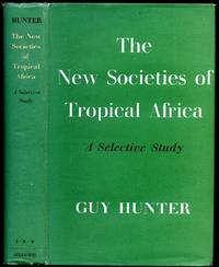 The New Societies of Tropical Africa; A Selective Study by  Guy Hunter - First Edition - 1962 - from Little Stour Books PBFA and Biblio.co.uk