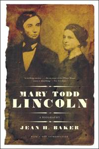 Mary Todd Lincoln: A Biography: A Biography Reissue by  Jean Baker - Paperback - from World of Books Ltd and Biblio.com