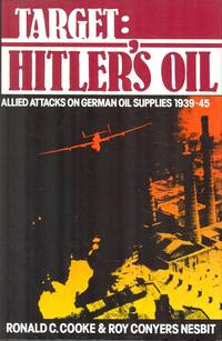 Target: Hitler's Oil - Allied Attacks on German Oil Supplies, 1939-45