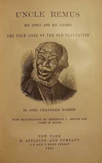 UNCLE REMUS: HIS SONGS AND SAYINGS, THE FOLK-LORE OF OLD PLANTATION