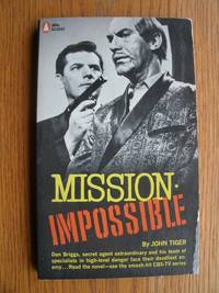 Mission Impossible by  John Tiger - Paperback - First edition first printing - 1967 - from Scene of the Crime Books, IOBA (SKU: biblio9840)