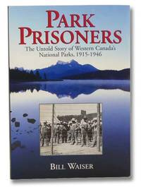 Park Prisoners: The Untold Story of Western Canada's National Parks, 1915-1946