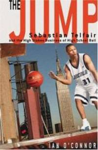 The Jump: Sebastian Telfair and the High-Stakes Business of High School Ball by Ian O'Connor - 2005-06-01
