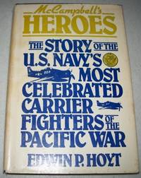 McCampbell's Heroes: The Story of the U.S. Navy's Most Celebrated Carrier Fighters of the Pacific War