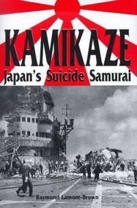 Kamikaze: Japan's Suicide Samurai by Lamont-Brown, Raymond - 1998