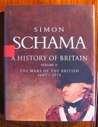 A History of Britain, Volume II: The Wars of the British 1603-1776 by  Simon Schama - Hardcover - 2001 - from C L Hawley and Biblio.co.uk