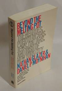 Beyond the Melting Pot : The Negroes, Puerto Ricans, Jews, Italians, and Irish of New York City - Second Edition