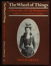 The Wheel of Things: A Biography of L. M. Montgomery, Author of Anne of Green Gables