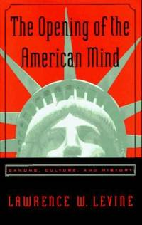 The Opening of the American Mind : Canons, Culture, and History