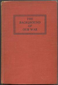 The Background of Our War: From Lectures Prepared by the Orientation Course War Department Bureau of Public Relations