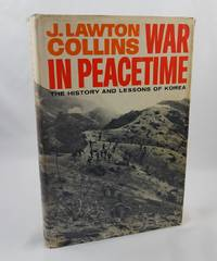 WAR IN PEACETIME. THE HISTORY AND LESSONS OF KOREA. ILLUSTRATED WITH PHOTOGRAPHS AND MAPS by J. Lawton Collins - First Edition - 1969-01-01 - from Third Person Books (SKU: J3WIP)