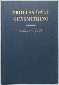 Professional Gunsmithing: A Textbook on the Repair and Alteration of Firearms -- with Detailed Notes and Suggestions Relative to the Equipment and Operation of a Commercial Gunshop