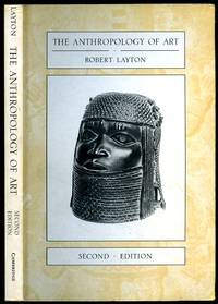The Anthropology of Art [Second Edition] by Layton, Robert - 1992