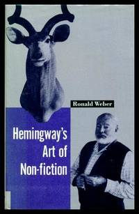 HEMINGWAY'S ART OF NON FICTION by  Ronald (re: Ernest Hemingway) Weber - First Edition - 1990 - from W. Fraser Sandercombe (SKU: 210994)