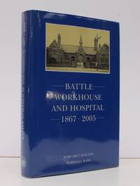Battle Workhouse and Hospital, 1867-2005.  FINE COPY IN UNCLIPPED DUSTWRAPPER