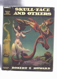 Skull-Face and Others -by Robert E Howard / Arkham House ( Wolfshead; Black Stone; Black Canaan; Fire of Asshurbanipal; Hyborian Age; Worms of the Earth; Valley of the Worm; Shadow Kingdom; Tower of the Elephant; Rogues in the House; Shadows in Zamboula )