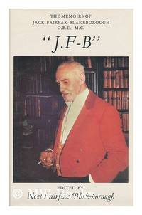 "J.F-B"" : The Memoirs of Jack Fairfax-Blakeborough"