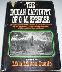 The Indian Captivity of O.M. Spencer: A True Narrative of the Capture of Oliver M. Spencer by the...