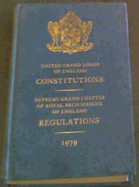 United Grand Lodge of England Constitutions.  Supreme Grand Chapter of Royal Arch Masons of England Regulations 1979 : Constitutions of the Antient Fraternity of Free and Accepted Masons under the United Grand Lodge of England containing the General Charges Laws and Regulations etc etc., ; General Regulations Established by the Supreme Grand Chapter for the Government of the Order of Royal Arch Masons of England