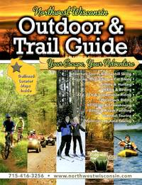 Northwest Wisconsin Outdoor & Trail Guide: Your Escape, Your Adventure