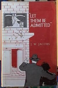 image of Let Them be Admitted: Being a History of the Royal Freemason's Homes of Victoria from the Birth of an Idea in 1858, and the Record of Events from the Laying of the Foundation Stone of the First Cottages in June 1867 Until the Completion of 100 Years.....