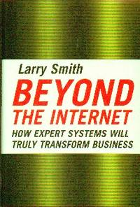 Beyond The Internet: How Expert Systems Will Truly Transform Business
