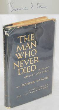 image of The man who never died; a play about Joe Hill with notes on Joe Hill and his times