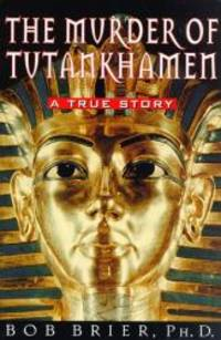 The Murder of Tutankhamen by Bob Brier - 1998-03-04 - from Books Express and Biblio.com