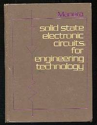 Solid State Electronic Circuits: For Engineering Technology by  Anthony MANERA - First Edition - 1973 - from Between the Covers- Rare Books, Inc. ABAA (SKU: 176914)
