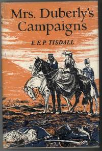 MRS. DUBERLY'S CAMPAIGNS An Englishwoman's Experiences in the Crimean War and Indian Mutiny by  E.E.P Tisdall - Hardcover - from Windy Hill Books (SKU: 11661)