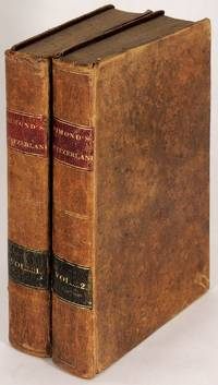 Switzerland; or, a Journal of a Tour and Residence in that Country, in the Years 1817,1818, and 1819: Followed by an Historical Sketch of the Manners and Customs of Ancient and Modern Helvetia, in Which the Events of Our Own Time are Fully Detailed; Together with the Caused to Which They May Be Referred Two Volumes
