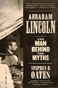 Abraham Lincoln : The Man Behind the Myths
