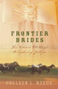 Frontier Brides : Four Romances Ride Through the Sagebrush of Yesteryear