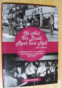 Oh No! Its Local Rock and Roll.... But I Like It!: A Fond Look Back at the Roots of Rock and Roll in Exeter and East Devon