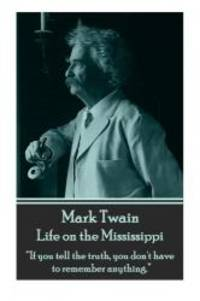 """image of Mark Twain - Life on the Mississippi: """"If you tell the truth, you don't have to remember anything."""""""