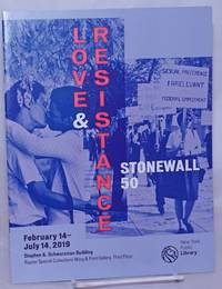 image of Love & Resistance: Stonewall 50: Stephen A. Schwartzman Building, Raynor Special Collections Wing & Print Gallery, Third Floor, Feb. 14 - July 14, 2019 [catalog]