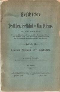 GESCHICHTE DER DEUTSCHEN GESELLSCHAFT VON NEW ORLEANS:; Die Europaische Einwanderung nach den Vereinigten Staaten von 1820 bis 1896..
