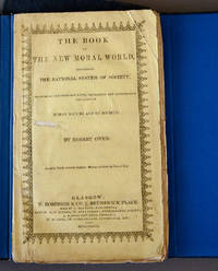 The Book of the New Moral World, Containing the Rational System of Society, Founded on Demonstrable Facts, Developing the Constitution and Laws of Human Nature and of Society