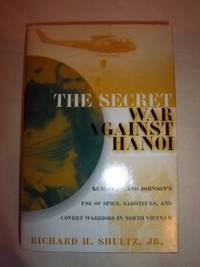 The Secret War Against Hanoi: Kennedy's and Johnson's Use of Spies, Saboteurs, and Covert...