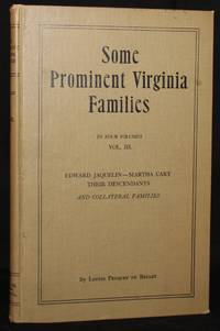 SOME PROMINENT VIRGINIA FAMILIES, VOLUME III: EDWARD JAQUELIN-MARTHA CARY, THEIR DESCENDANTS AND...
