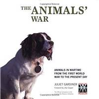 The Animals\' War: Animals in Wartime from the First World War to the Present Day
