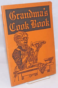 Live better, at less expense, by using Grandma\'s Cook Book. Designed to meet present day conditions. 900 Popular Recipes for the Ingredients and Preparation of Wholesome, Appetizing and Nourishing Foods, Easily Prepared in Any Kitchen. from Supplies Obtainable at Community Grocery and Meat Shop. Price Twenty-Five Cents. Third Edition