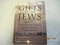 image of Gifts of the Jews, The: How a Tribe of Desert Nomads Changes the Way Everyone Thinks and Feels